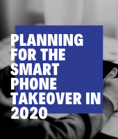 Planning for the Smartphone Takeover in 2020