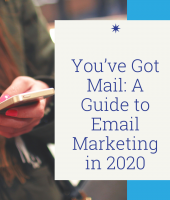 You've Got Mail: A Guide to Email Marketing in 2020